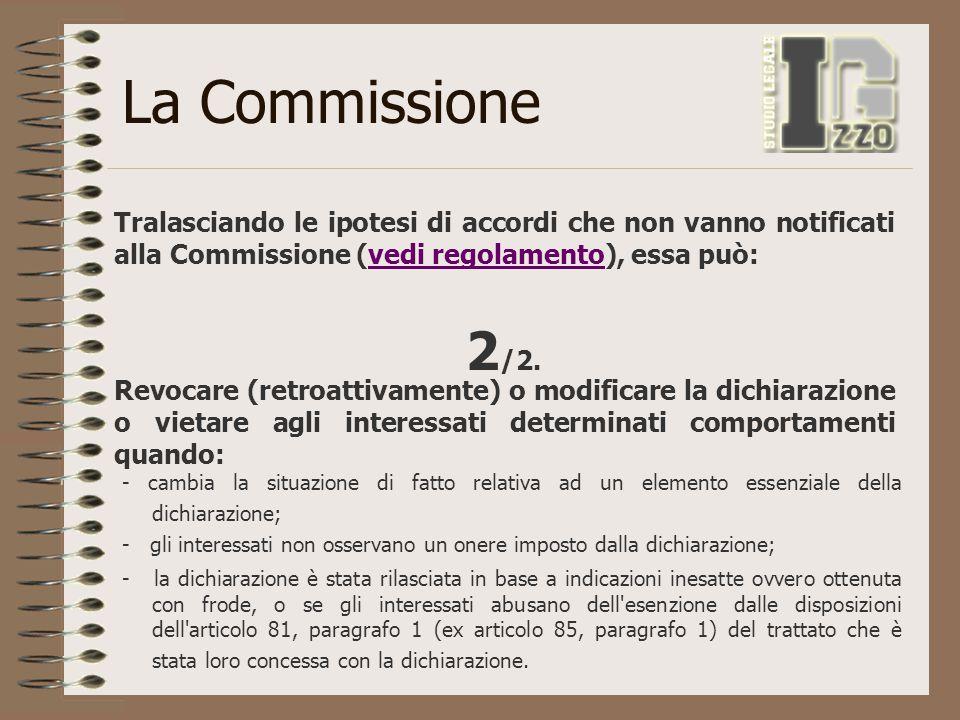 La Commissione Tralasciando le ipotesi di accordi che non vanno notificati alla Commissione (vedi regolamento), essa può:vedi regolamento Revocare (re