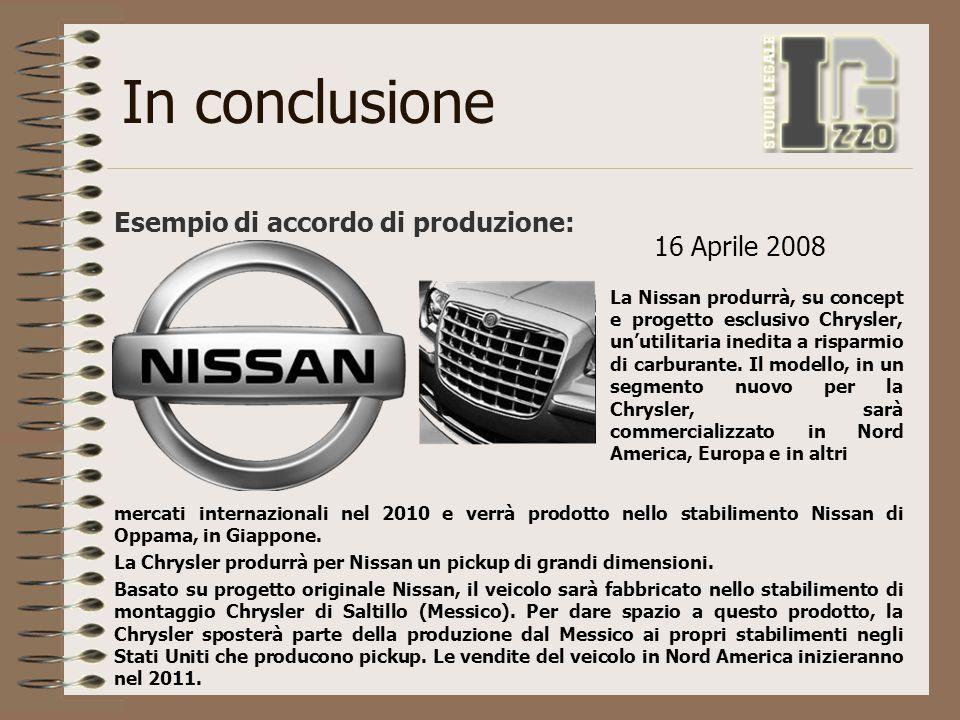 In conclusione Esempio di accordo di produzione: La Nissan produrrà, su concept e progetto esclusivo Chrysler, un'utilitaria inedita a risparmio di ca
