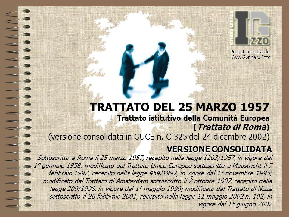 TRATTATO DEL 25 MARZO 1957 Trattato istitutivo della Comunità Europea (Trattato di Roma) (versione consolidata in GUCE n. C 325 del 24 dicembre 2002)