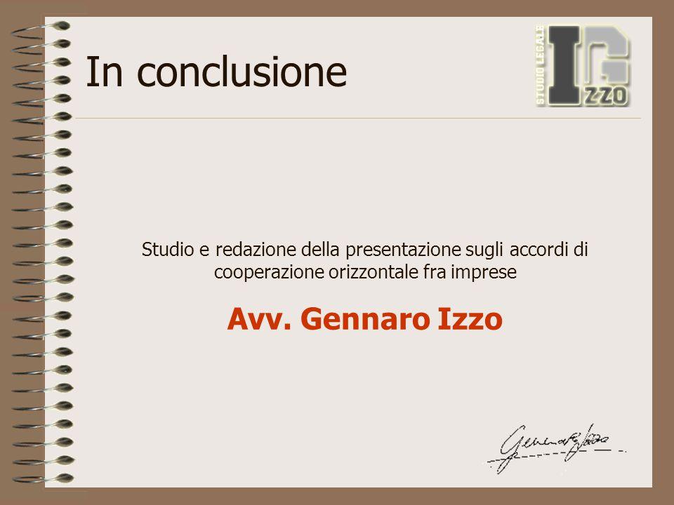 In conclusione Studio e redazione della presentazione sugli accordi di cooperazione orizzontale fra imprese Avv. Gennaro Izzo