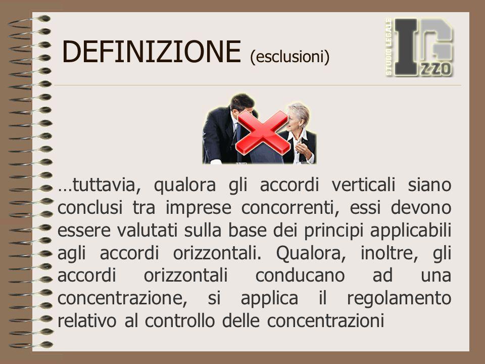 DEFINIZIONE (esclusioni) …tuttavia, qualora gli accordi verticali siano conclusi tra imprese concorrenti, essi devono essere valutati sulla base dei p
