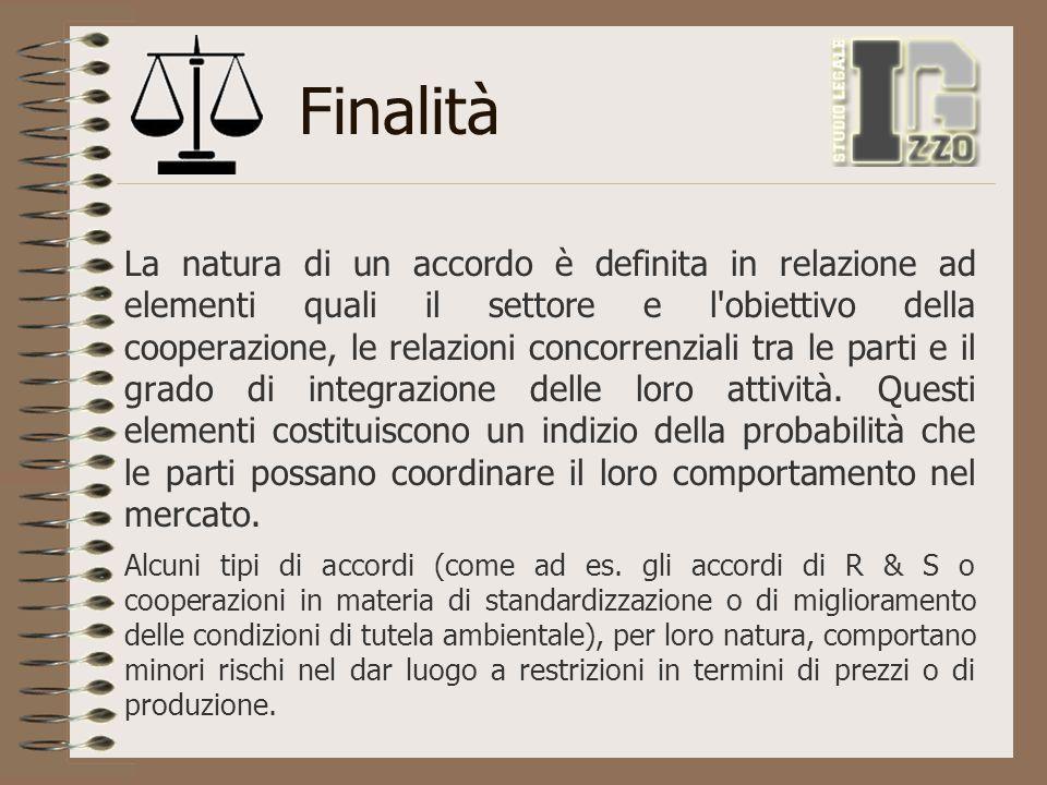 Finalità La natura di un accordo è definita in relazione ad elementi quali il settore e l'obiettivo della cooperazione, le relazioni concorrenziali tr