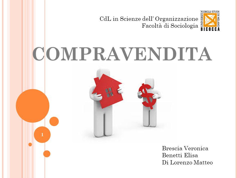 COMPRAVENDITA 1 CdL in Scienze dell' Organizzazione Facoltà di Sociologia Brescia Veronica Benetti Elisa Di Lorenzo Matteo