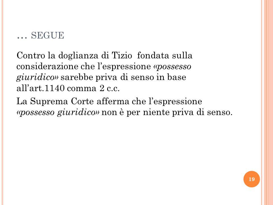 … SEGUE Contro la doglianza di Tizio fondata sulla considerazione che l'espressione «possesso giuridico» sarebbe priva di senso in base all'art.1140 c