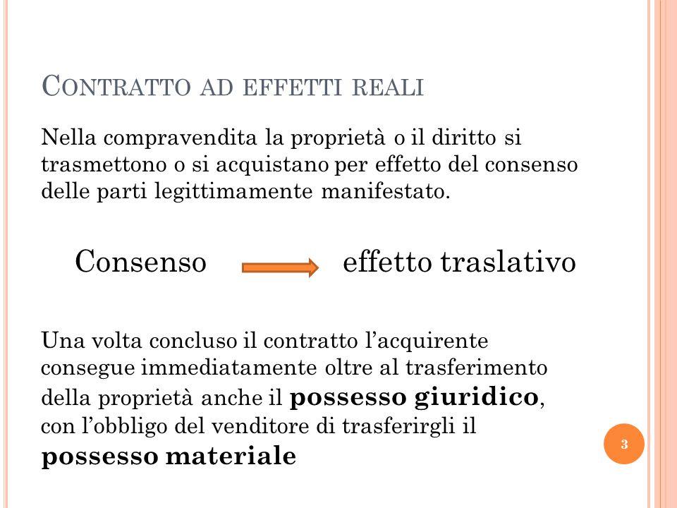 C ONTRATTO AD EFFETTI REALI Nella compravendita la proprietà o il diritto si trasmettono o si acquistano per effetto del consenso delle parti legittim