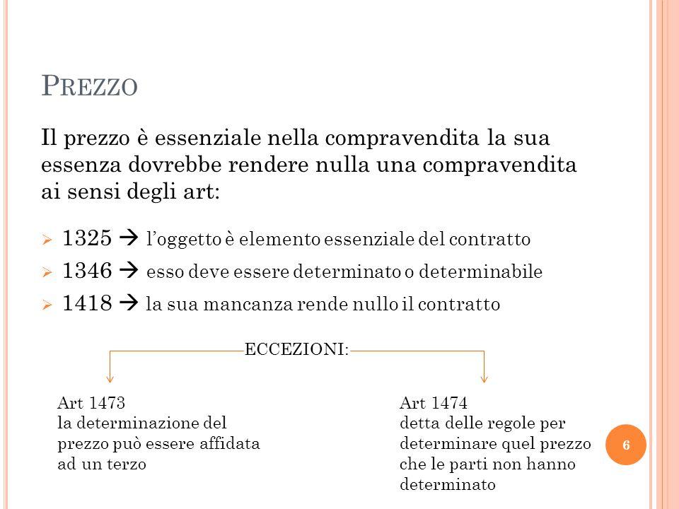 P REZZO Il prezzo è essenziale nella compravendita la sua essenza dovrebbe rendere nulla una compravendita ai sensi degli art:  1325  l'oggetto è el