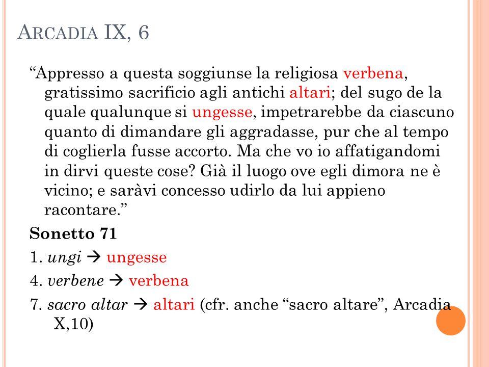"""A RCADIA IX, 6 """"Appresso a questa soggiunse la religiosa verbena, gratissimo sacrificio agli antichi altari; del sugo de la quale qualunque si ungesse"""