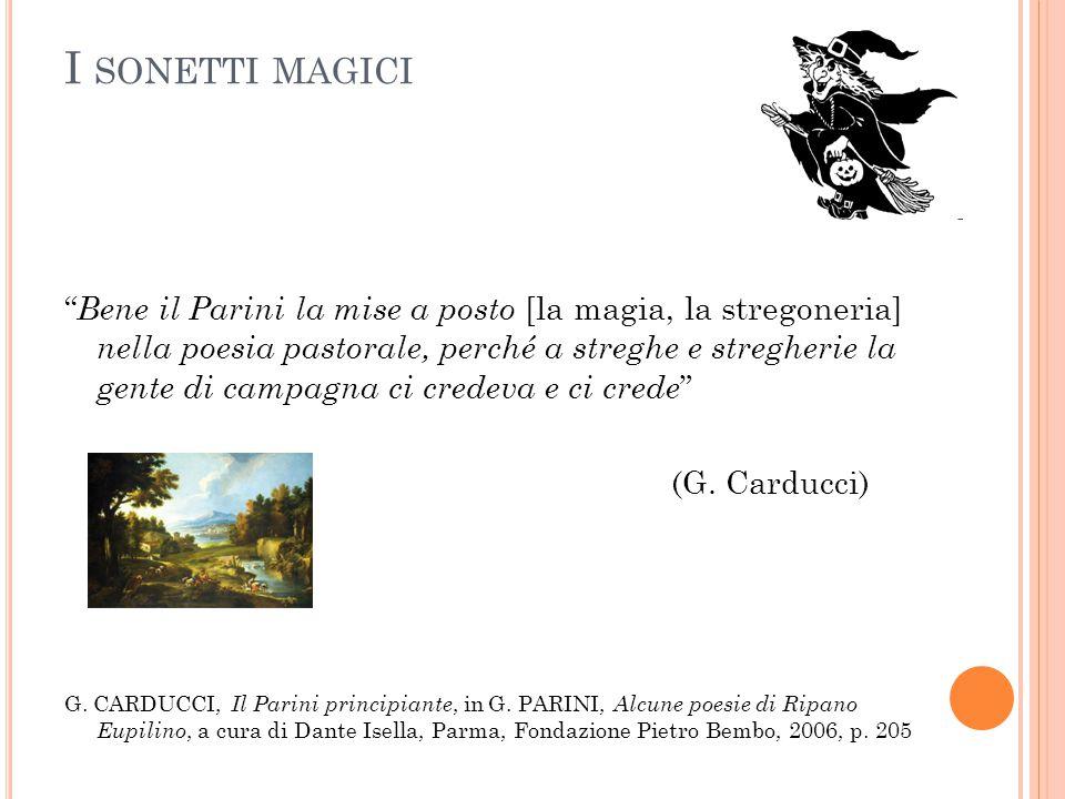 """I SONETTI MAGICI """" Bene il Parini la mise a posto [la magia, la stregoneria] nella poesia pastorale, perché a streghe e stregherie la gente di campagn"""