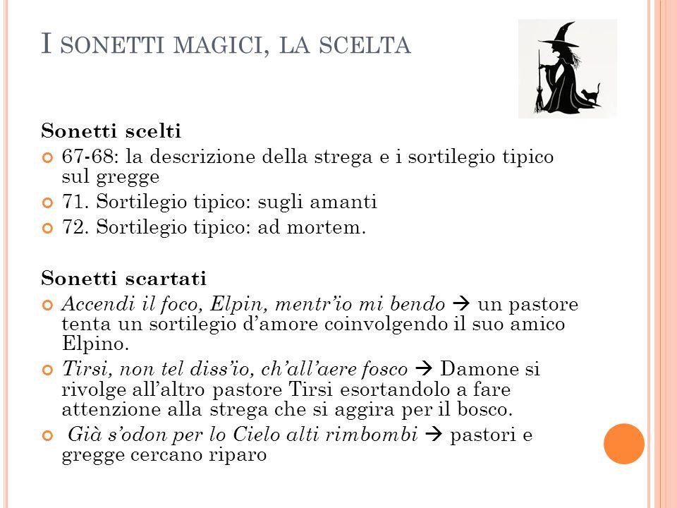 I SONETTI MAGICI, LA SCELTA Sonetti scelti 67-68: la descrizione della strega e i sortilegio tipico sul gregge 71. Sortilegio tipico: sugli amanti 72.