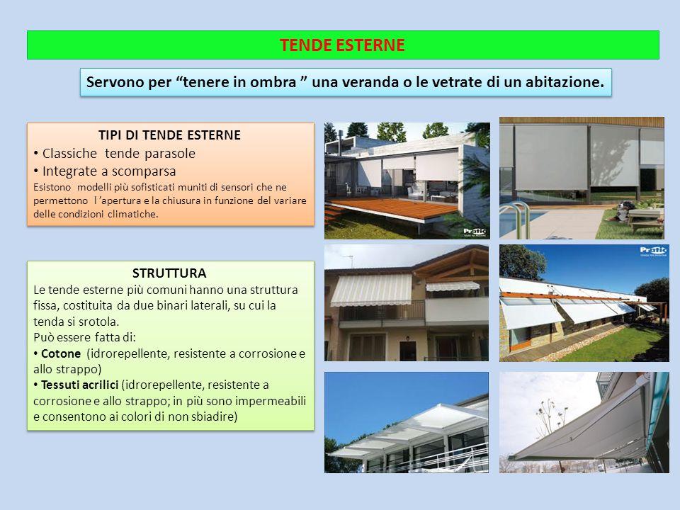 """TENDE ESTERNE Servono per """"tenere in ombra """" una veranda o le vetrate di un abitazione. STRUTTURA Le tende esterne più comuni hanno una struttura fiss"""