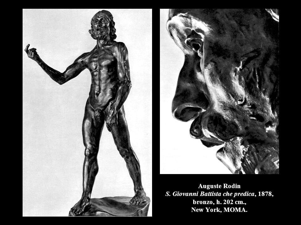Auguste Rodin S. Giovanni Battista che predica, 1878, bronzo, h. 202 cm., New York, MOMA.
