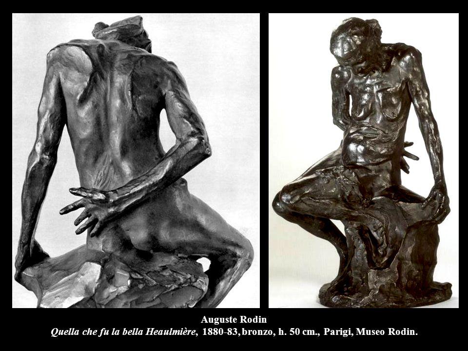 Auguste Rodin Quella che fu la bella Heaulmière, 1880-83, bronzo, h. 50 cm., Parigi, Museo Rodin.