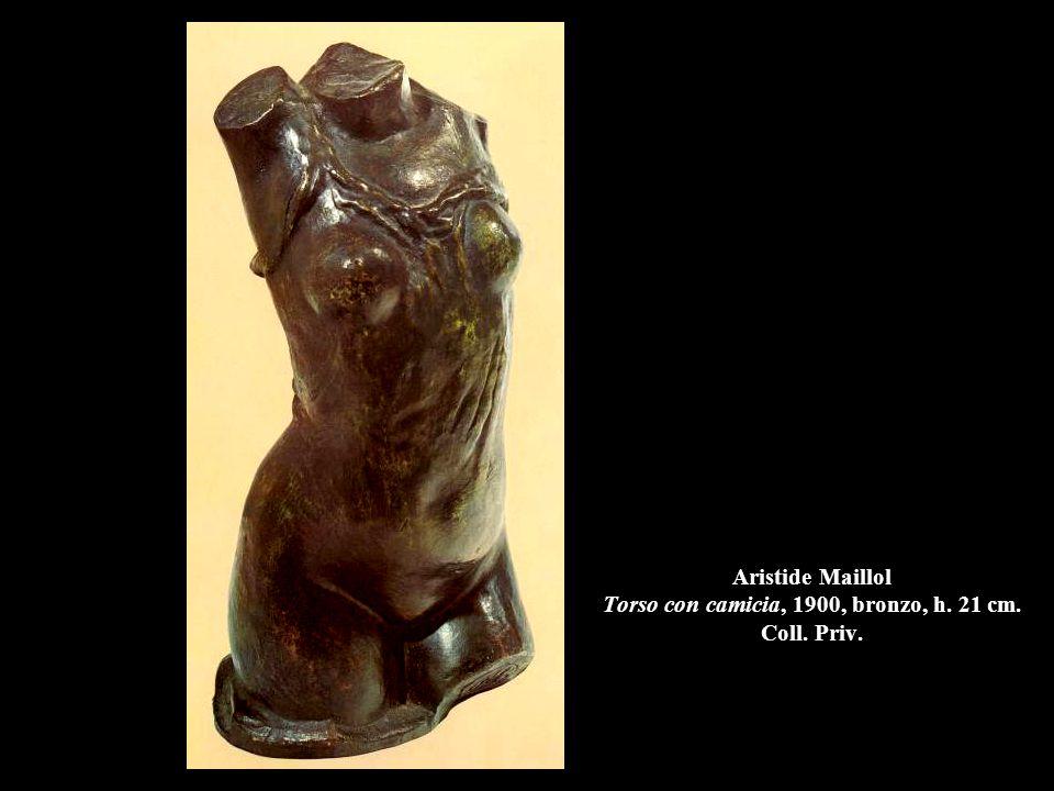 Aristide Maillol Torso con camicia, 1900, bronzo, h. 21 cm. Coll. Priv.