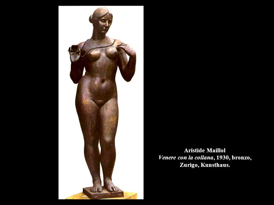 Aristide Maillol Venere con la collana, 1930, bronzo, Zurigo, Kunsthaus.
