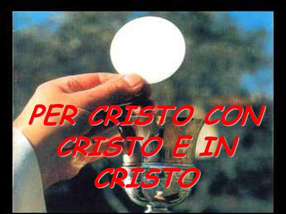 PER CRISTO CON CRISTO E IN CRISTO