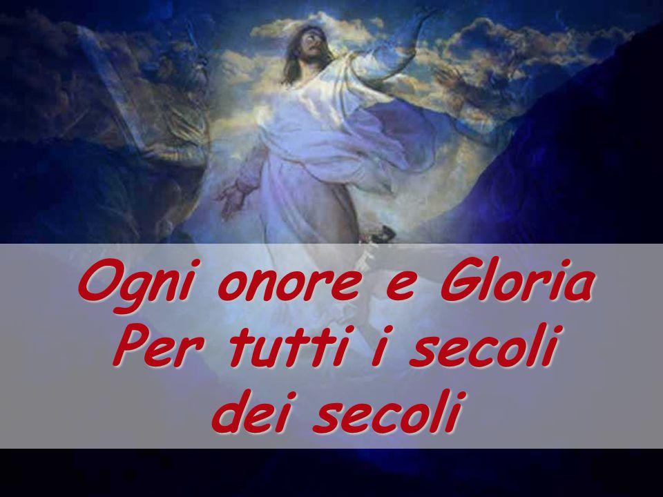 Ogni onore e Gloria Per tutti i secoli dei secoli