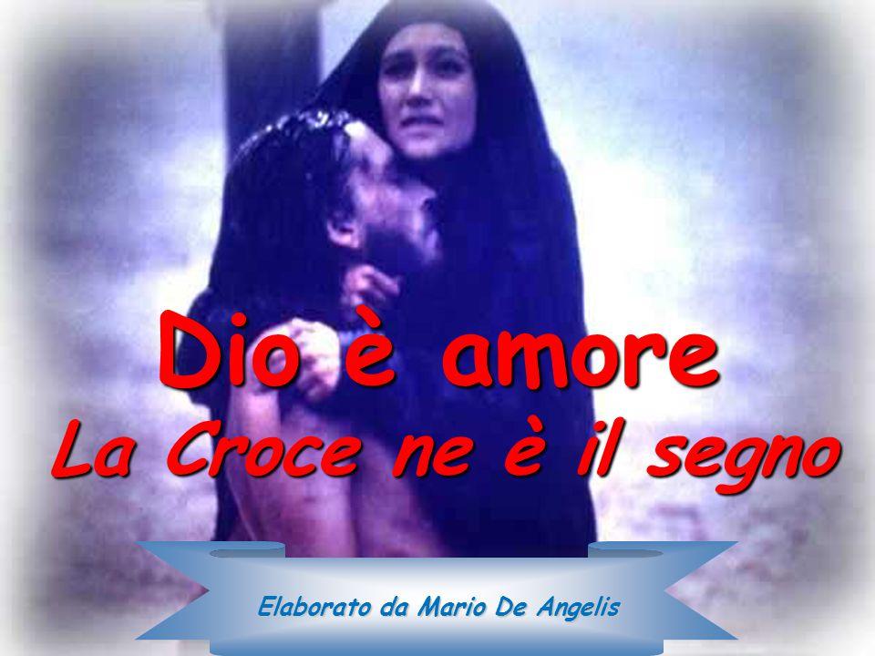 Dio è amore La Croce ne è il segno Elaborato da Mario De Angelis