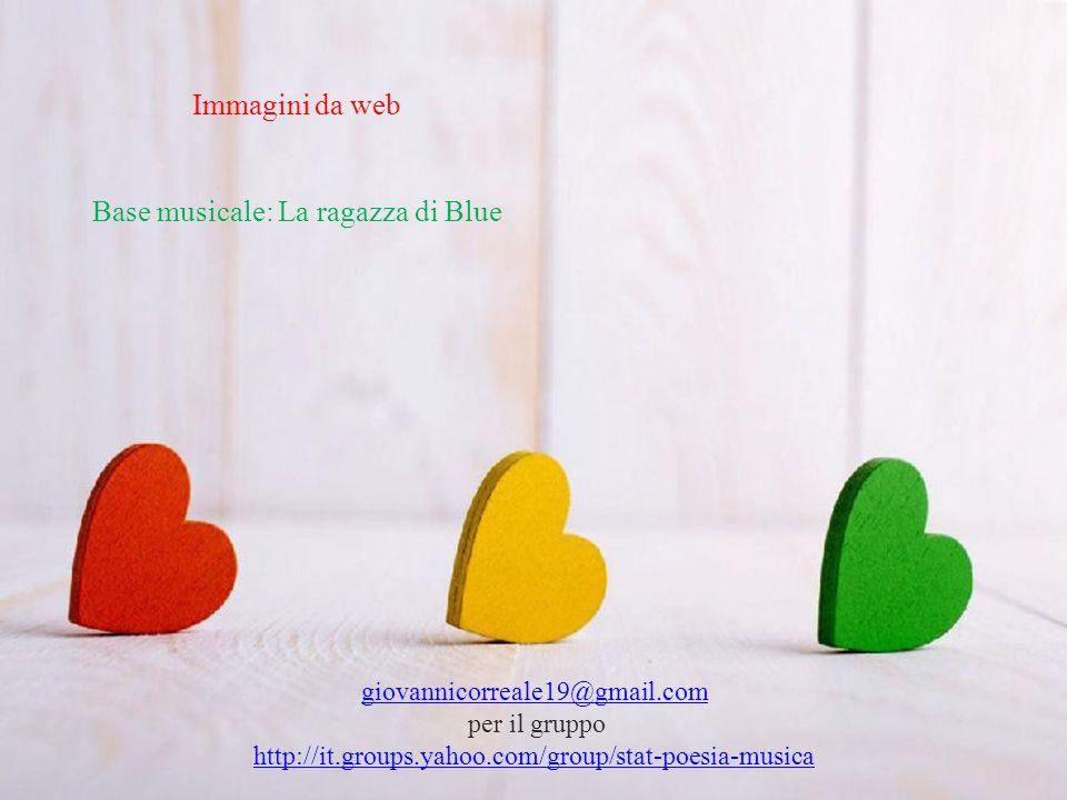 giovannicorreale19@gmail.com per il gruppo http://it.groups.yahoo.com/group/stat-poesia-musica Immagini da web Base musicale: La ragazza di Blue