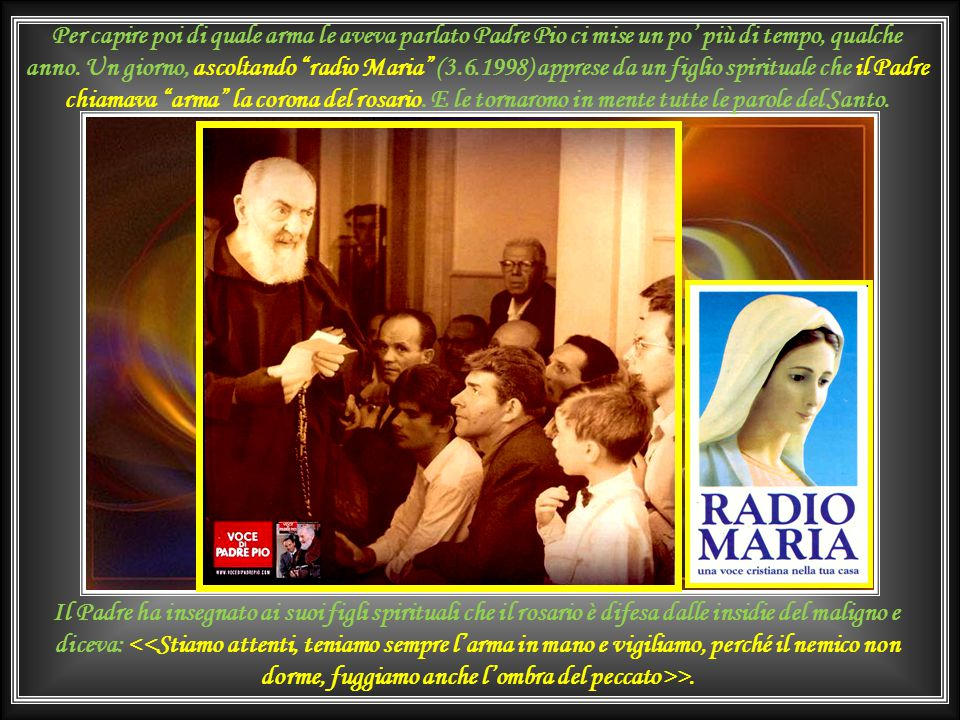fino a prenderle la mano chiedendo di vedere il braccialetto d'oro. A quel punto, ricordandosi di P. Pio, la mamma invocò l'angelo Custode. Dal fondo