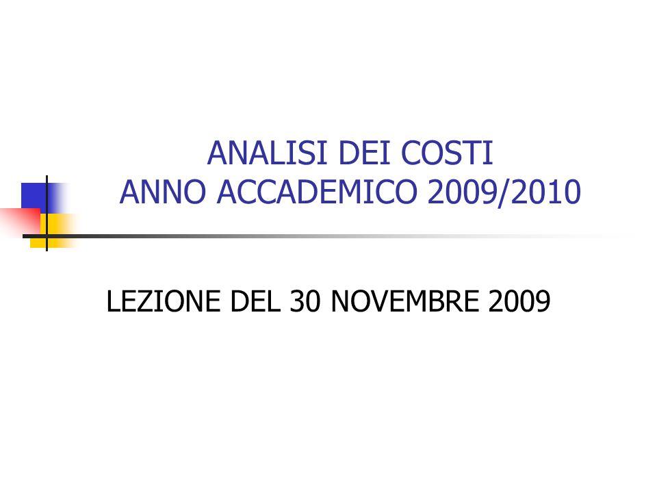ANALISI DEI COSTI ANNO ACCADEMICO 2009/2010 LEZIONE DEL 30 NOVEMBRE 2009