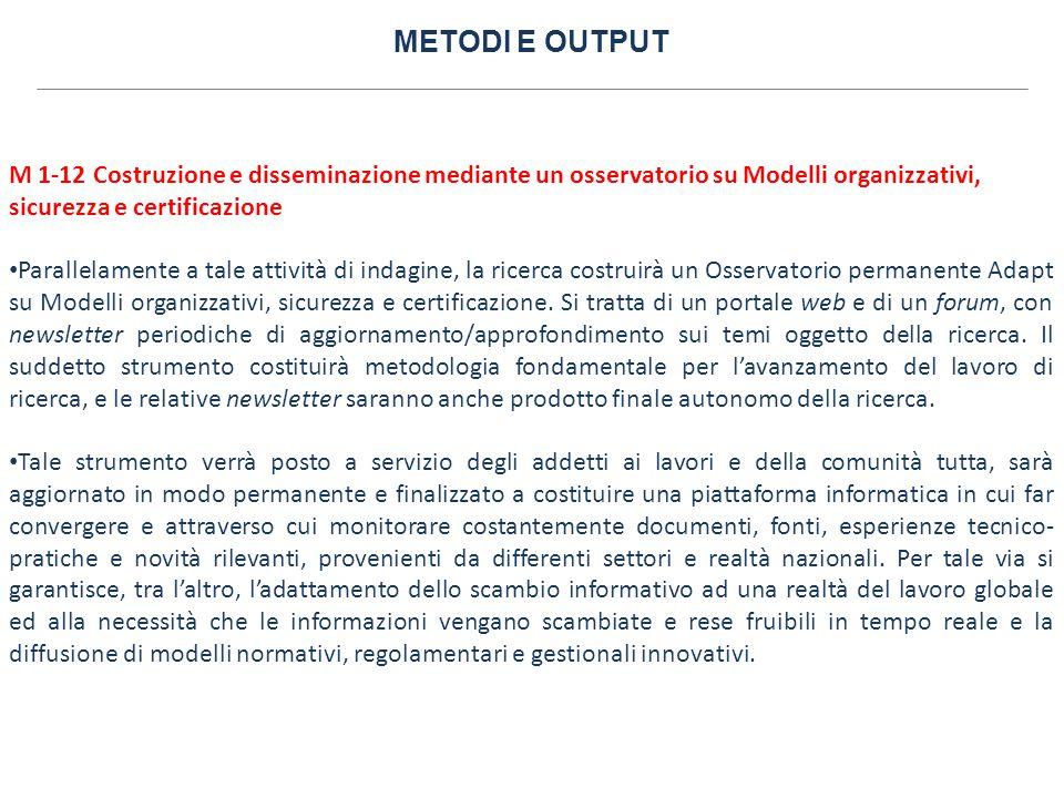 METODI E OUTPUT M 1-12 Costruzione e disseminazione mediante un osservatorio su Modelli organizzativi, sicurezza e certificazione Parallelamente a tal