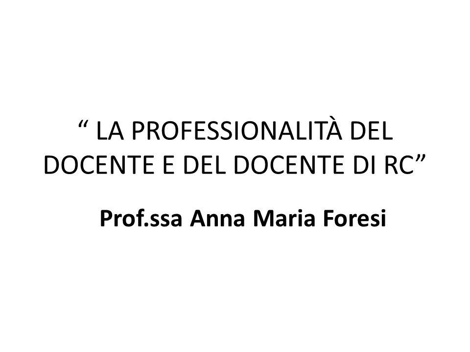 """"""" LA PROFESSIONALITÀ DEL DOCENTE E DEL DOCENTE DI RC"""" Prof.ssa Anna Maria Foresi"""