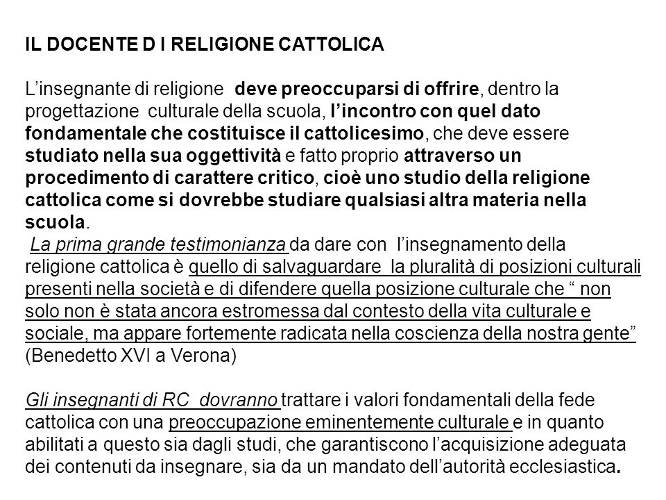 IL DOCENTE D I RELIGIONE CATTOLICA L'insegnante di religione deve preoccuparsi di offrire, dentro la progettazione culturale della scuola, l'incontro