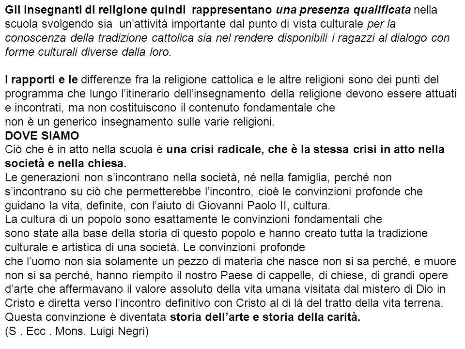 Gli insegnanti di religione quindi rappresentano una presenza qualificata nella scuola svolgendo sia un'attività importante dal punto di vista cultura