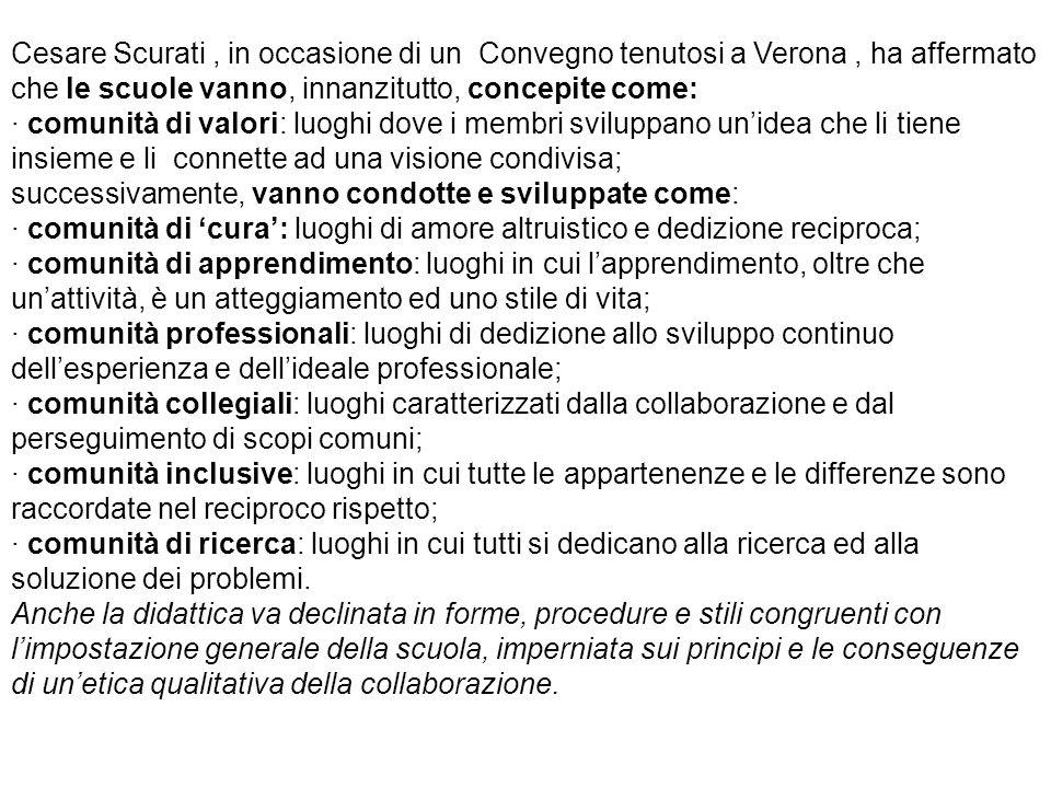 Cesare Scurati, in occasione di un Convegno tenutosi a Verona, ha affermato che le scuole vanno, innanzitutto, concepite come: · comunità di valori: l