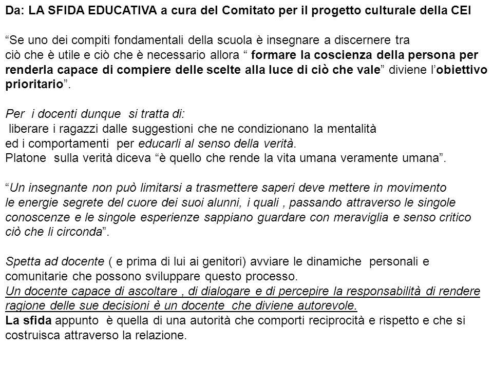 """Da: LA SFIDA EDUCATIVA a cura del Comitato per il progetto culturale della CEI """"Se uno dei compiti fondamentali della scuola è insegnare a discernere"""