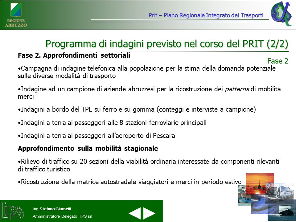 Prit – Piano Regionale Integrato dei Trasporti Ing.Stefano Ciurnelli Amministratore Delegato TPS srl Programma di indagini previsto nel corso del PRIT