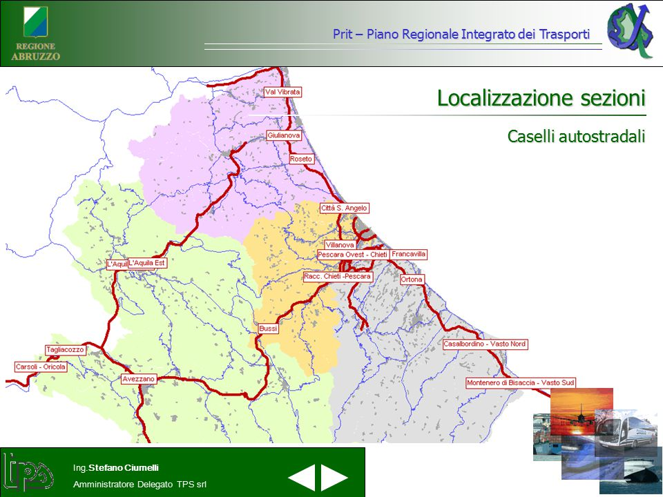 Prit – Piano Regionale Integrato dei Trasporti Ing.Stefano Ciurnelli Amministratore Delegato TPS srl Sezioni ai caselli autostradali
