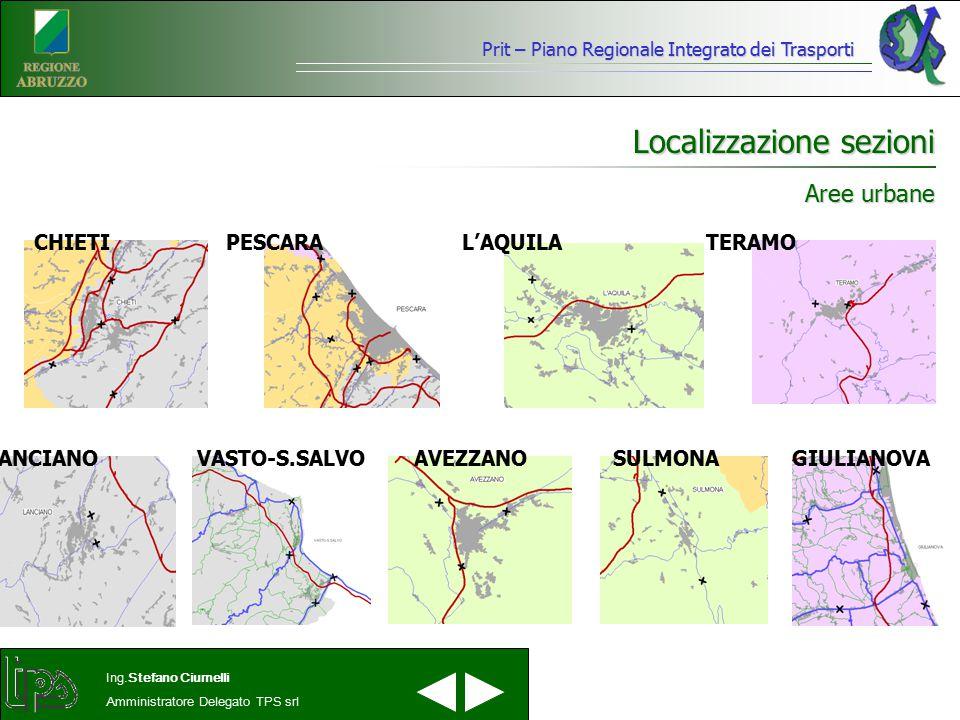 Prit – Piano Regionale Integrato dei Trasporti Ing.Stefano Ciurnelli Amministratore Delegato TPS srl Localizzazione sezioni CHIETIPESCARA L'AQUILATERA