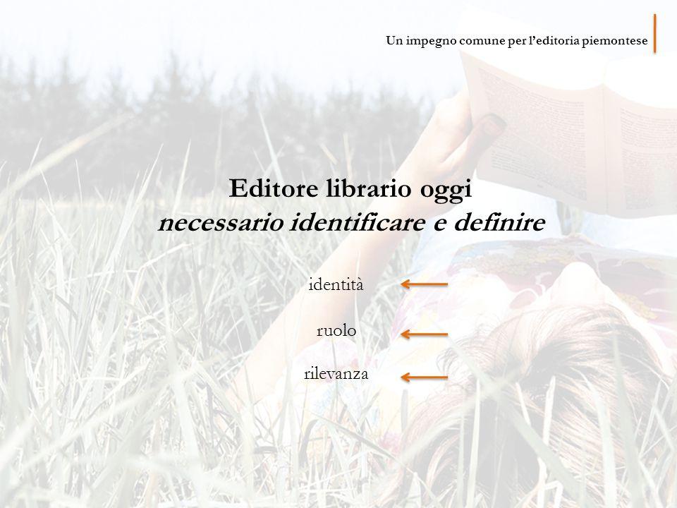 Editore librario oggi necessario identificare e definire identità ruolo rilevanza Un impegno comune per l'editoria piemontese