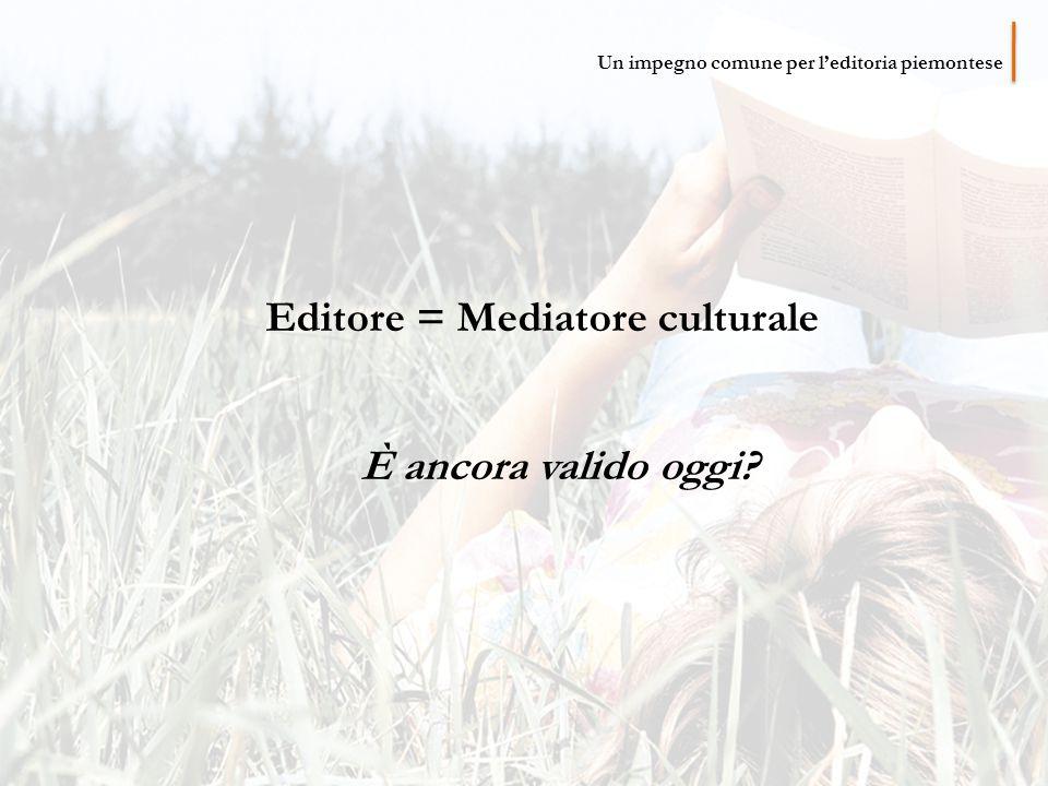 Editore = Mediatore culturale È ancora valido oggi Un impegno comune per l'editoria piemontese
