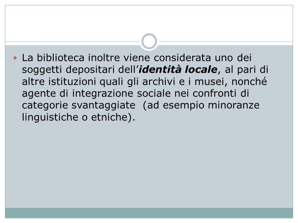 La biblioteca inoltre viene considerata uno dei soggetti depositari dell'identità locale, al pari di altre istituzioni quali gli archivi e i musei, no