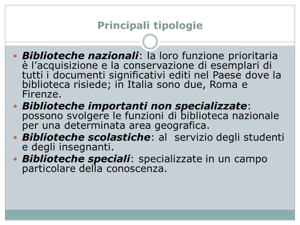 Principali tipologie Biblioteche nazionali: la loro funzione prioritaria è l'acquisizione e la conservazione di esemplari di tutti i documenti signifi