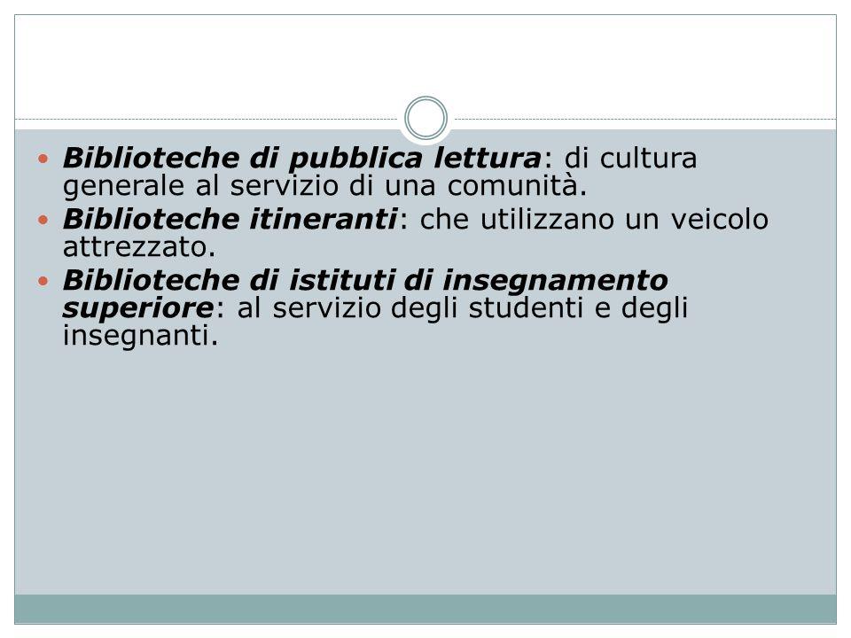 Biblioteche di pubblica lettura: di cultura generale al servizio di una comunità. Biblioteche itineranti: che utilizzano un veicolo attrezzato. Biblio