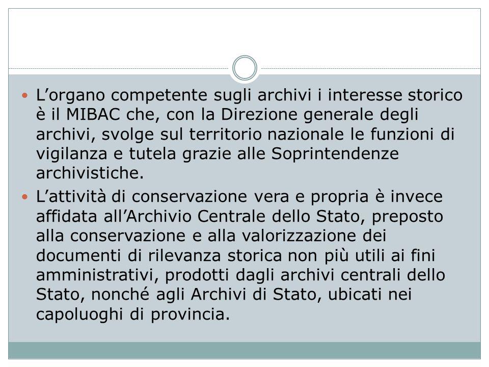 L'organo competente sugli archivi i interesse storico è il MIBAC che, con la Direzione generale degli archivi, svolge sul territorio nazionale le funz