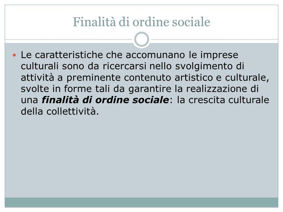 Finalità di ordine sociale Le caratteristiche che accomunano le imprese culturali sono da ricercarsi nello svolgimento di attività a preminente conten