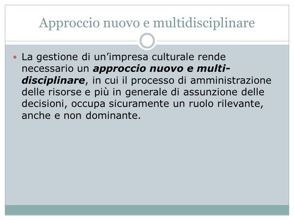 Approccio nuovo e multidisciplinare La gestione di un'impresa culturale rende necessario un approccio nuovo e multi- disciplinare, in cui il processo