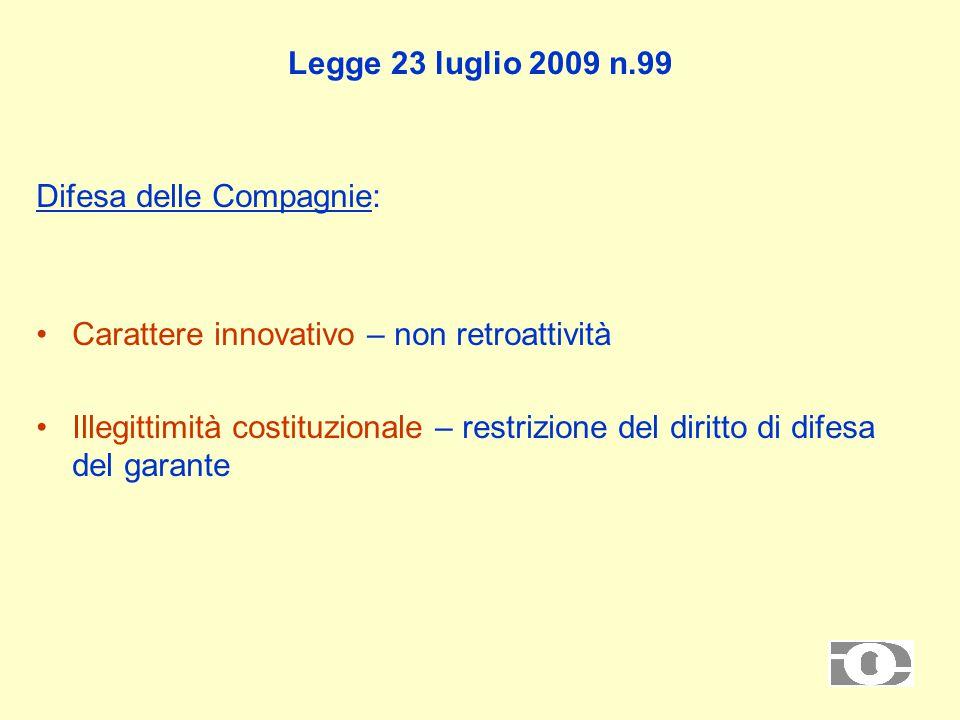 Legge 23 luglio 2009 n.99 Difesa delle Compagnie: Carattere innovativo – non retroattività Illegittimità costituzionale – restrizione del diritto di difesa del garante