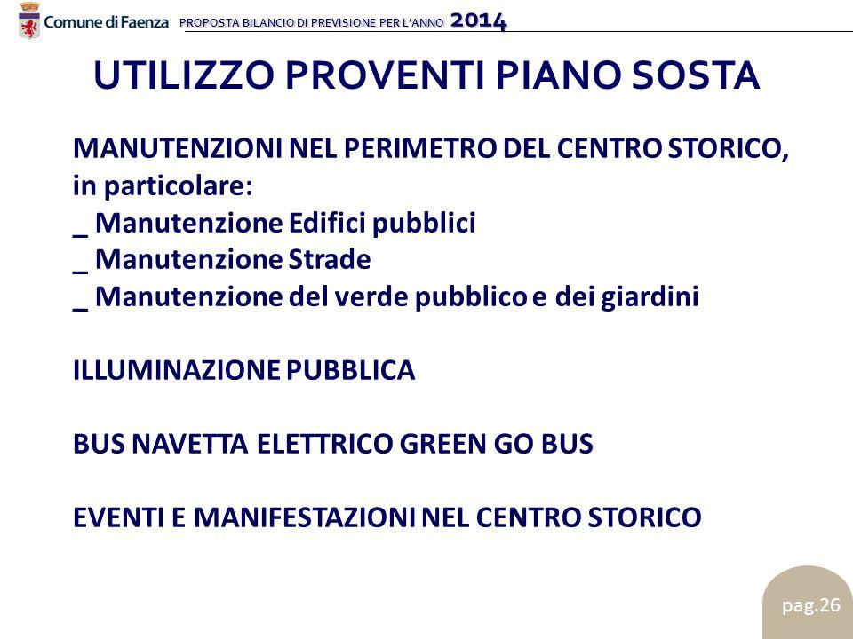 PROPOSTA BILANCIO DI PREVISIONE PER L'ANNO 2014 pag.26 UTILIZZO PROVENTI PIANO SOSTA MANUTENZIONI NEL PERIMETRO DEL CENTRO STORICO, in particolare: _ Manutenzione Edifici pubblici _ Manutenzione Strade _ Manutenzione del verde pubblico e dei giardini ILLUMINAZIONE PUBBLICA BUS NAVETTA ELETTRICO GREEN GO BUS EVENTI E MANIFESTAZIONI NEL CENTRO STORICO