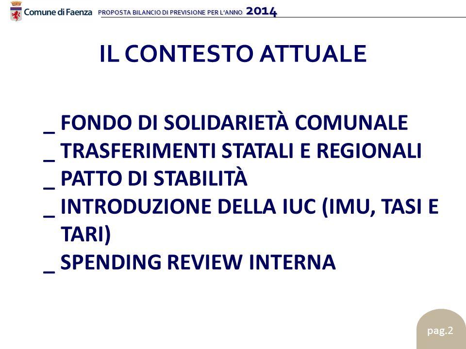 PROPOSTA BILANCIO DI PREVISIONE PER L'ANNO 2014 pag.2 _ FONDO DI SOLIDARIETÀ COMUNALE _ TRASFERIMENTI STATALI E REGIONALI _ PATTO DI STABILITÀ _ INTRODUZIONE DELLA IUC (IMU, TASI E TARI) _ SPENDING REVIEW INTERNA IL CONTESTO ATTUALE