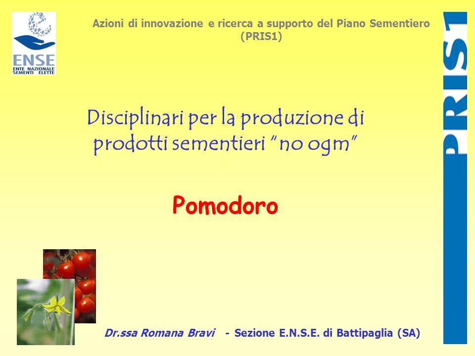 Azioni di innovazione e ricerca a supporto del Piano Sementiero (PRIS1) Disciplinari per la produzione di prodotti sementieri no ogm Pomodoro Dr.ssa Romana Bravi - Sezione E.N.S.E.