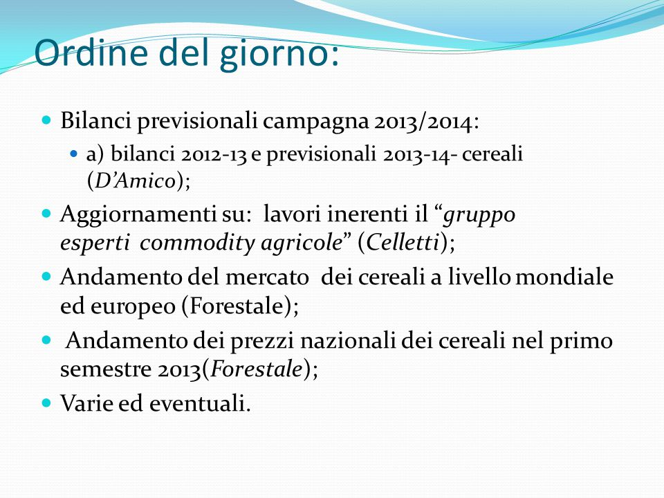 Ordine del giorno: Bilanci previsionali campagna 2013/2014: a) bilanci 2012-13 e previsionali 2013-14- cereali (D'Amico); Aggiornamenti su: lavori ine