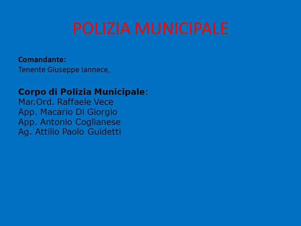POLIZIA MUNICIPALE Comandante: Tenente Giuseppe Iannece, Corpo di Polizia Municipale: Mar.Ord.