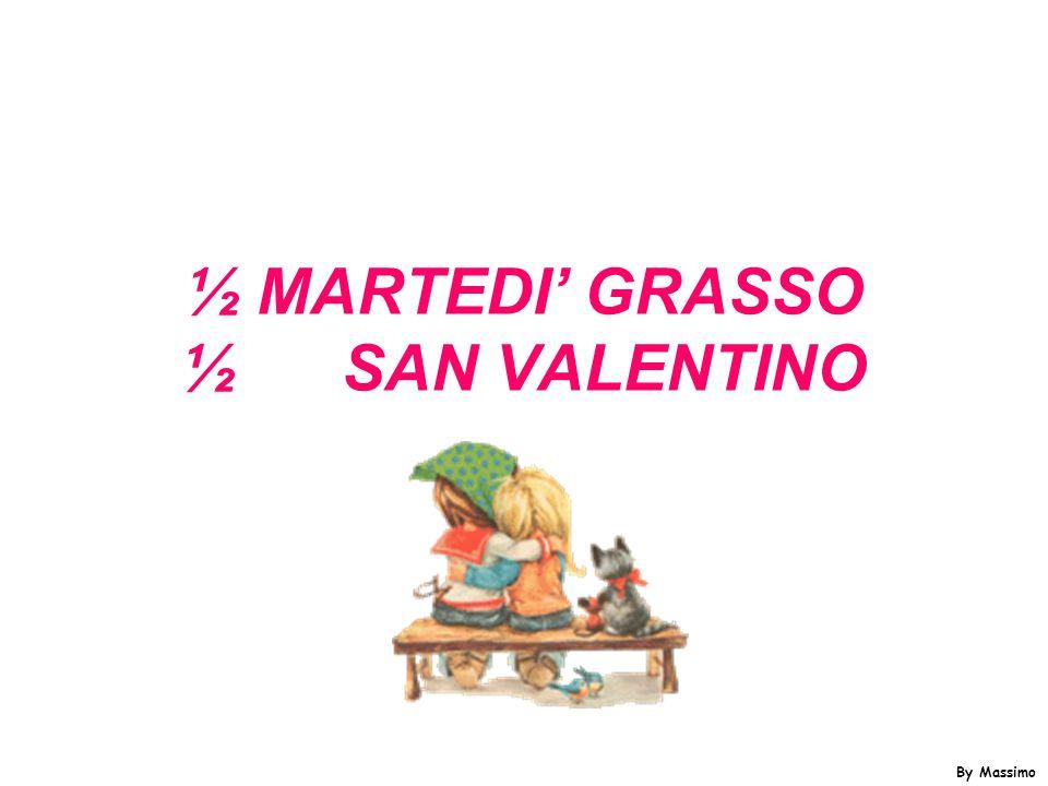 ½ MARTEDI' GRASSO ½ SAN VALENTINO By Massimo