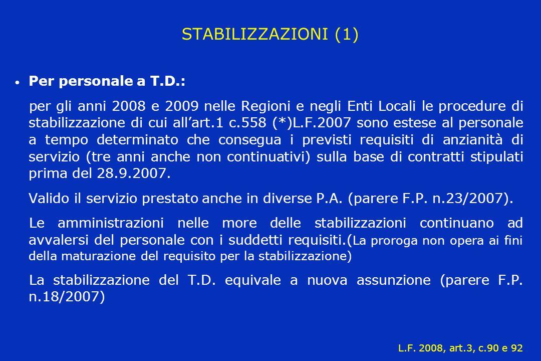 STABILIZZAZIONI (1) Per personale a T.D.: per gli anni 2008 e 2009 nelle Regioni e negli Enti Locali le procedure di stabilizzazione di cui all'art.1