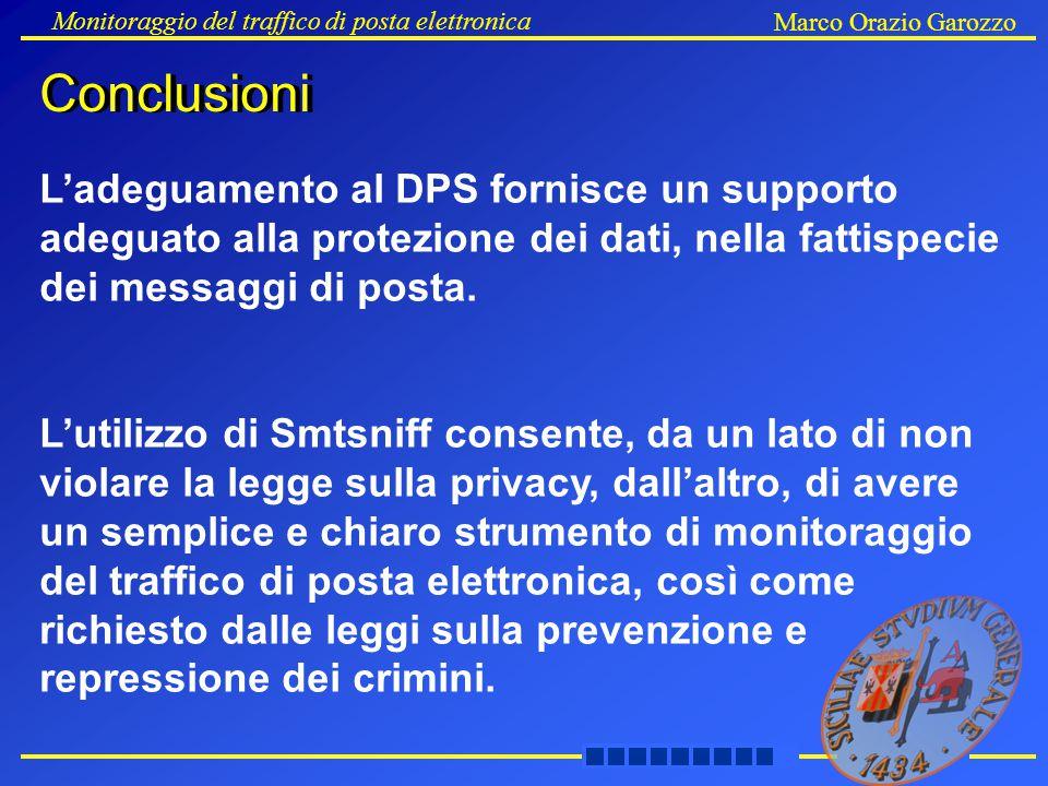 Conclusioni Monitoraggio del traffico di posta elettronica Marco Orazio Garozzo Conclusioni L'adeguamento al DPS fornisce un supporto adeguato alla protezione dei dati, nella fattispecie dei messaggi di posta.